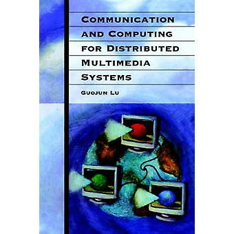 Communication and Computing for Distributed Multimedia Systems by Lu & Guojun