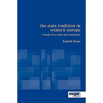 The State Tradition in Western Europe A Study of an Idea and Institution by Dyson & Kenneth