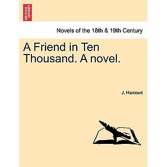 A Friend in Ten Thousand. a Novel. by Harcourt & J.