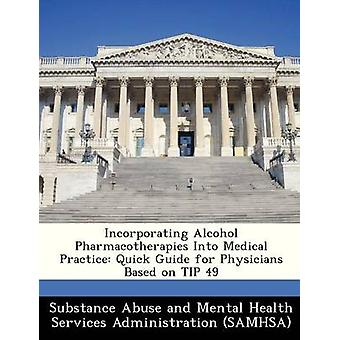 Incorporating Alcohol Pharmacotherapies Into Medical Practice Quick Guide for Physicians Based on TIP 49 by Substance Abuse and Mental Health Servic