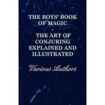 The Boys Book of Magic The Art of Conjuring Explained and Illustrated by Various