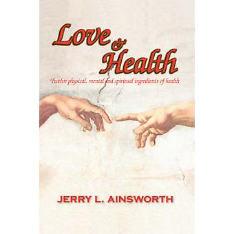 Love  Health Twelve Physical Mental and Spiritual Ingredients of Health by Ainsworth & Jerry L.