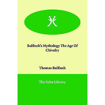 Bulfinchs Mythology The Age Of Chivalry by Bulfinch & Thomas