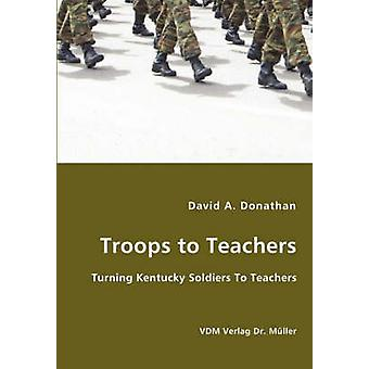 Troops to Teachers  Turning Kentucky Soldiers To Teachers by Donathan & David & A.