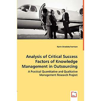 Analys av kritiska framgångsfaktorer för kunskapshantering i Outsourcing en praktisk hantering av kvantitativa och kvalitativa forskningsprojekt av Strzeletz Ivertsen & Karin