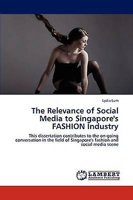 The Relevance of Social Media to Singapores mode Industry by Lum & Lydia