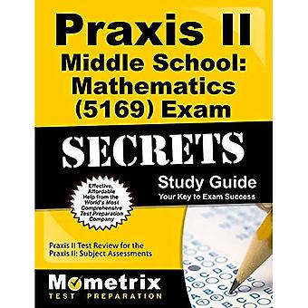 Praxis II Middle School Mathematics (5169) Exam Secrets Study Guide: Praxis II Test Review for the Praxis II:...