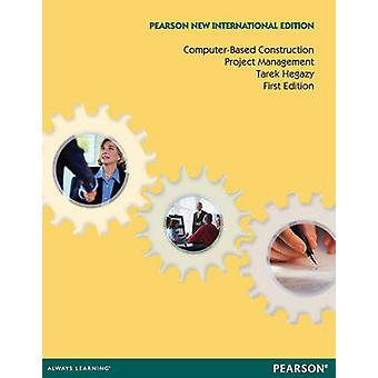ComputerBased Construction Project Management Pearson New International Edition by Tarek Hegazy