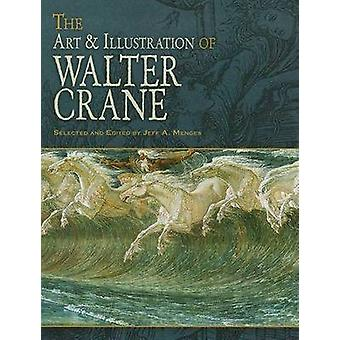 The Art & Illustration of Walter Crane by Walter Crane - Jeff A. Meng
