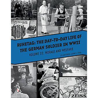 Ruhetag - the Day to Day Life of the German Soldier in WWII - Volume I