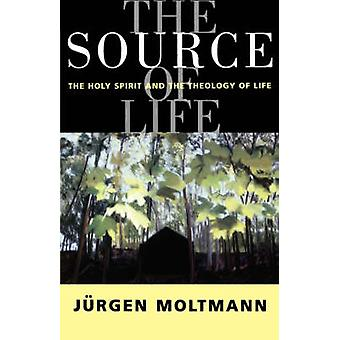 The Source of Life - The Holy Spirit and the Theology of Life by Jurge