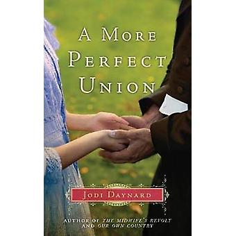 A More Perfect Union - A Novel by Jodi Daynard - 9781477823798 Book