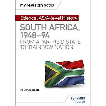My Revision Notes - Edexcel AS/A-level History South Africa - 1948-94 -