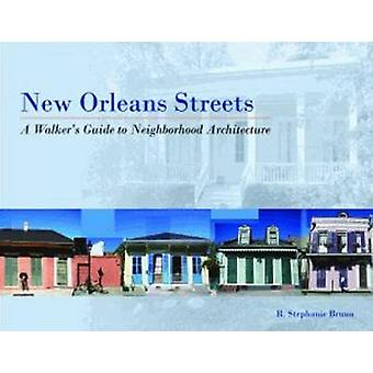 New Orleans Streets - A Walkers Guide to Neighborhood Architecture by