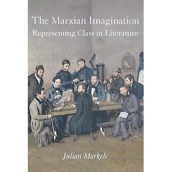 The Marxian Imagination - Representing Class in Literature by Julian M