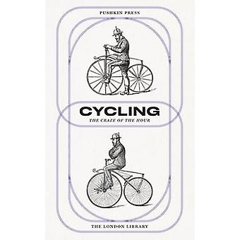 Cycling - The Craze of the Hour by Charles Spencer - Various - 9781782
