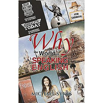 Why the World is Speaking English - - A Sideways Look - 9781788237369
