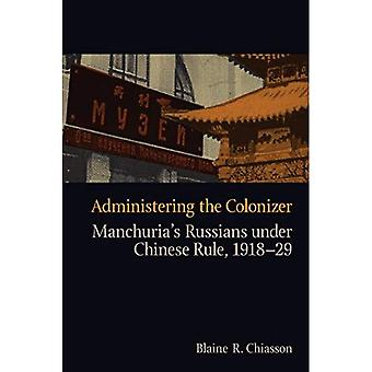 Administering the Colonizer: Manchuria's Russians Under Chinese Rule, 1918-29