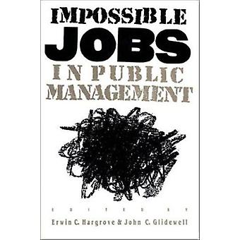 Impossible Jobs in Public Management by Erwin C. Hargrave - John C. G