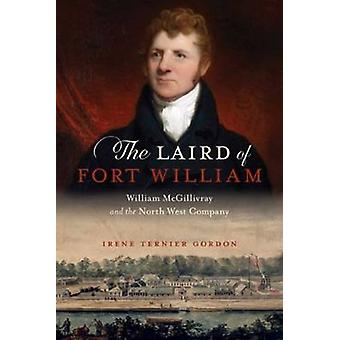 The Laird of Fort William - William McGillivray & the North West Compa