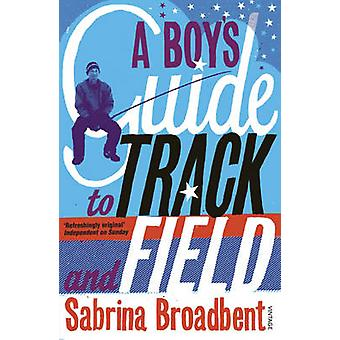 A Boy's Guide to Track and Field by Sabrina Broadbent - 9780099464532