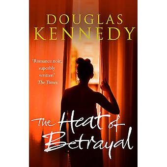 The Heat of Betrayal by Douglas Kennedy - 9780099585183 Book