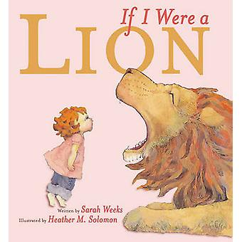 If I Were A Lion by Sarah Weeks - 9780689848360 Book