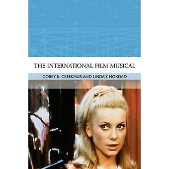 The International Film Musical by Corey K. Creekmur - Linda Y Mokdad