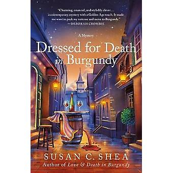 Dressed for Death in Burgundy - A French Village Mystery by Susan C Sh