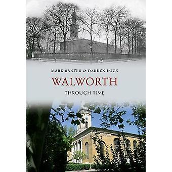 Walworth przez czas przez Mark Baxter - Darren Lock - 9781445601632 Bo