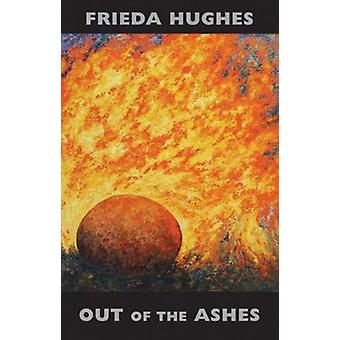 Out of the Ashes by Frieda Hughes - 9781780374031 Book