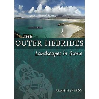 The Outer Hebrides - Landscapes in Stone by Alan McKirdy - 97817802750