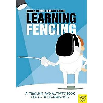 Learning Fencing - A Training and Activity Book for 6 to 10 Year Olds