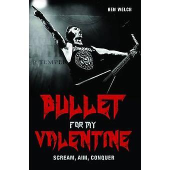 Bullet for My Valentine - Scream - Aim - Conquer by Ben Welch - 978178