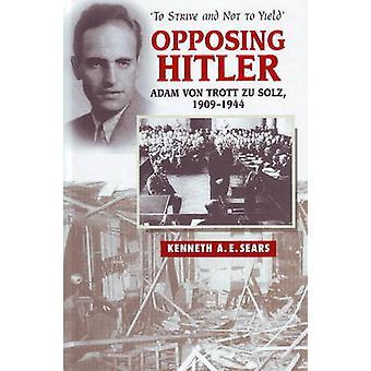 S'opposant à Hitler - Adam Von Trott Zu Solz - 1909-1944 - ' de s'efforcer et