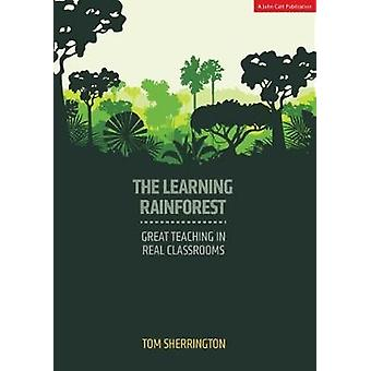 The Learning Rainforest - Great Teaching in Real Classrooms by Tom She