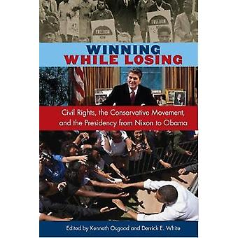 Winning While Losing - Civil Rights - The Conservative Movement and th