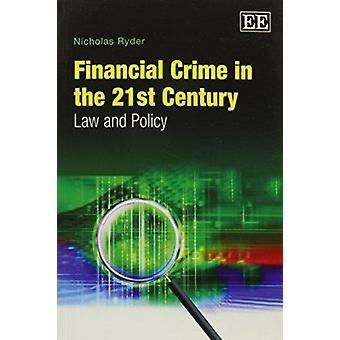 Financial Crime in the 21st Century - Law and Policy by Nicholas Ryder