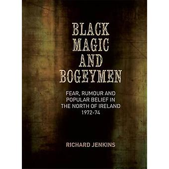 Black Magic and Bogeymen - Fear - Rumour and Popular Belief in the Nor