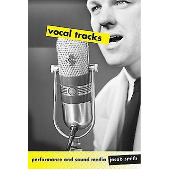 Vocal Tracks - Performance and Sound Media by Jacob Smith - 9780520254