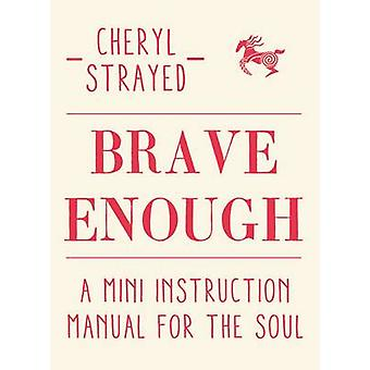 Brave Enough - A Mini Instruction Manual for the Soul (Main) by Cheryl