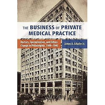 The Business of Private Medical Practice: Doctors, Specialization, and Urban Change in Philadelphia, 1900-1940...