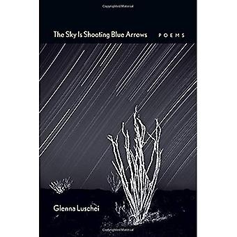 The Sky Is Shooting Blue Arrows: Poems (Mary Burritt Christiansen Poetry)