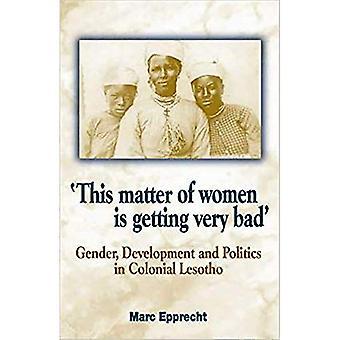 Deze zaak van vrouwen Is steeds zeer slecht: gendergelijkheid, ontwikkeling en politiek in koloniale Lesotho