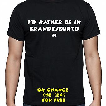 I'd Rather Be In Brandesburton Black Hand Printed T shirt