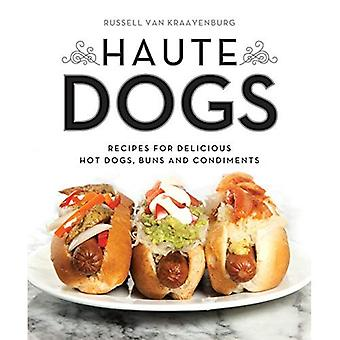 Haute Dogs: Recipes for Delicious Hot Dogs, Buns, and Condiments