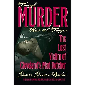 Though Murder Has No Tongue: The Lost Victim of Cleveland's Mad Butcher