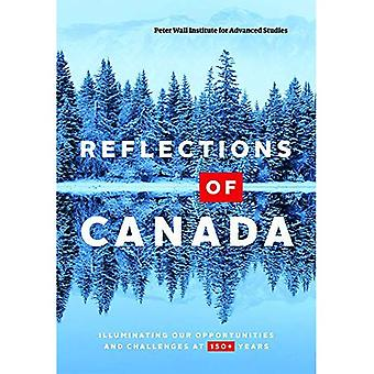 Reflections of Canada: Illuminating Our Opportunities and Challenges� at 150+ Years