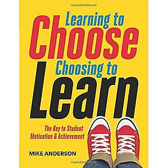 Learning to Choose, Choosing to Learn: The Key� to Student Motivation and Achievement