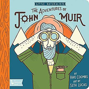 Adventures of John Muir, The: Little Naturalists: Little Naturalists (BabyLit)� [Board book]